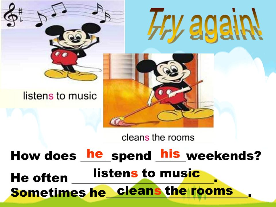 Try again! he his How does _____spend _____weekends