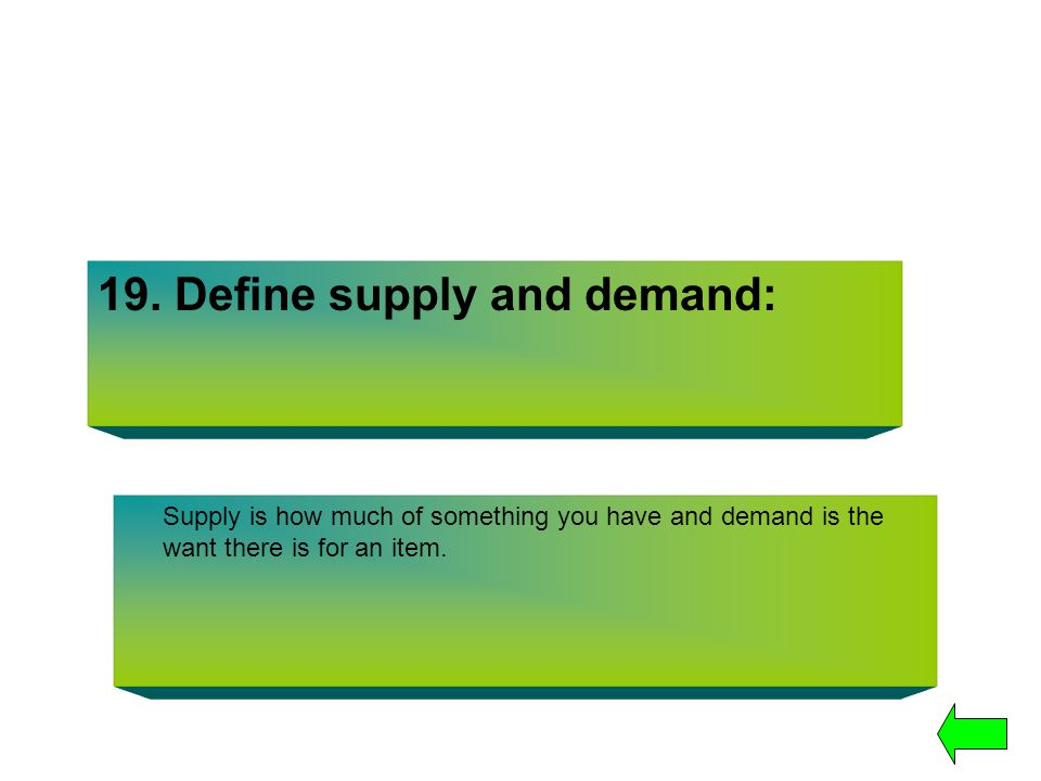 19. Define supply and demand: