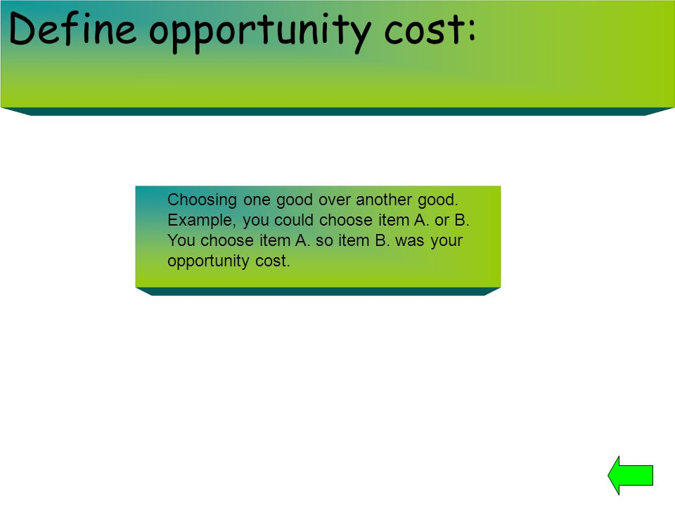 Define opportunity cost: