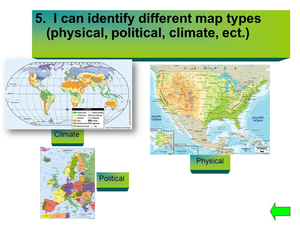 5. I can identify different map types (physical, political, climate, ect.)