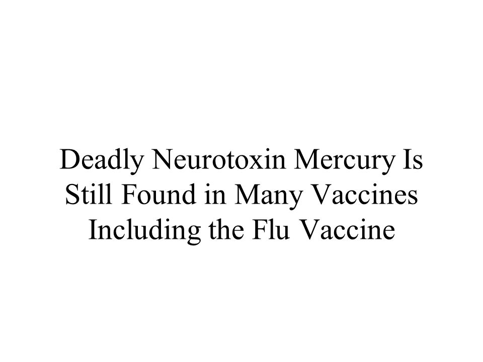 Deadly Neurotoxin Mercury Is Still Found in Many Vaccines Including the Flu Vaccine