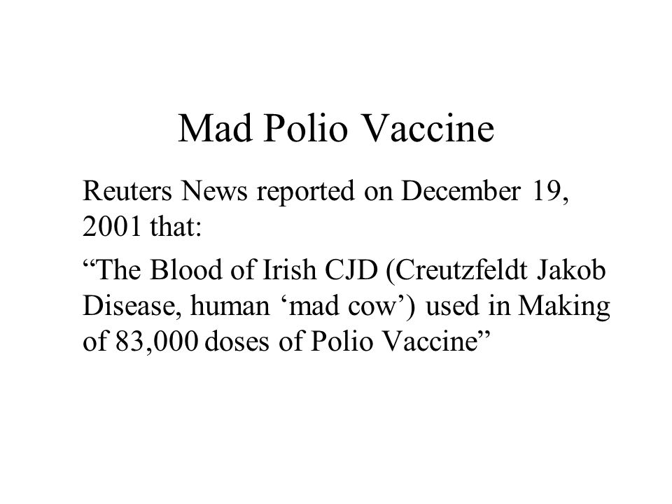 Mad Polio Vaccine Reuters News reported on December 19, 2001 that: