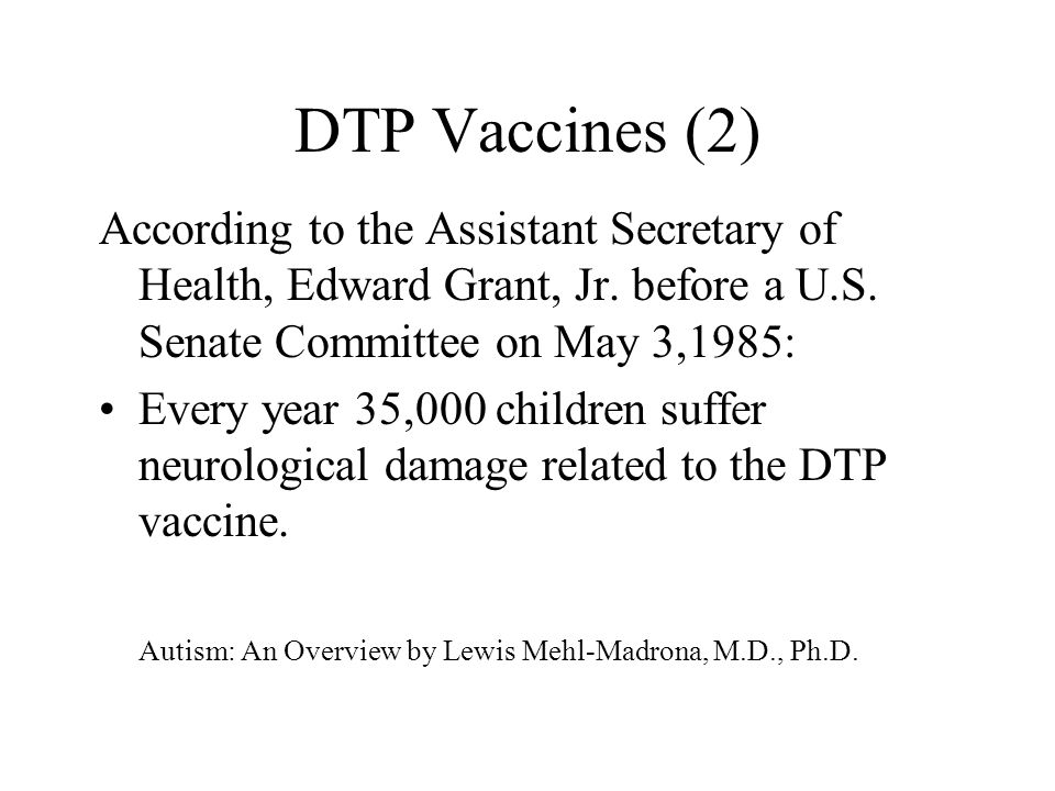 DTP Vaccines (2) According to the Assistant Secretary of Health, Edward Grant, Jr. before a U.S. Senate Committee on May 3,1985: