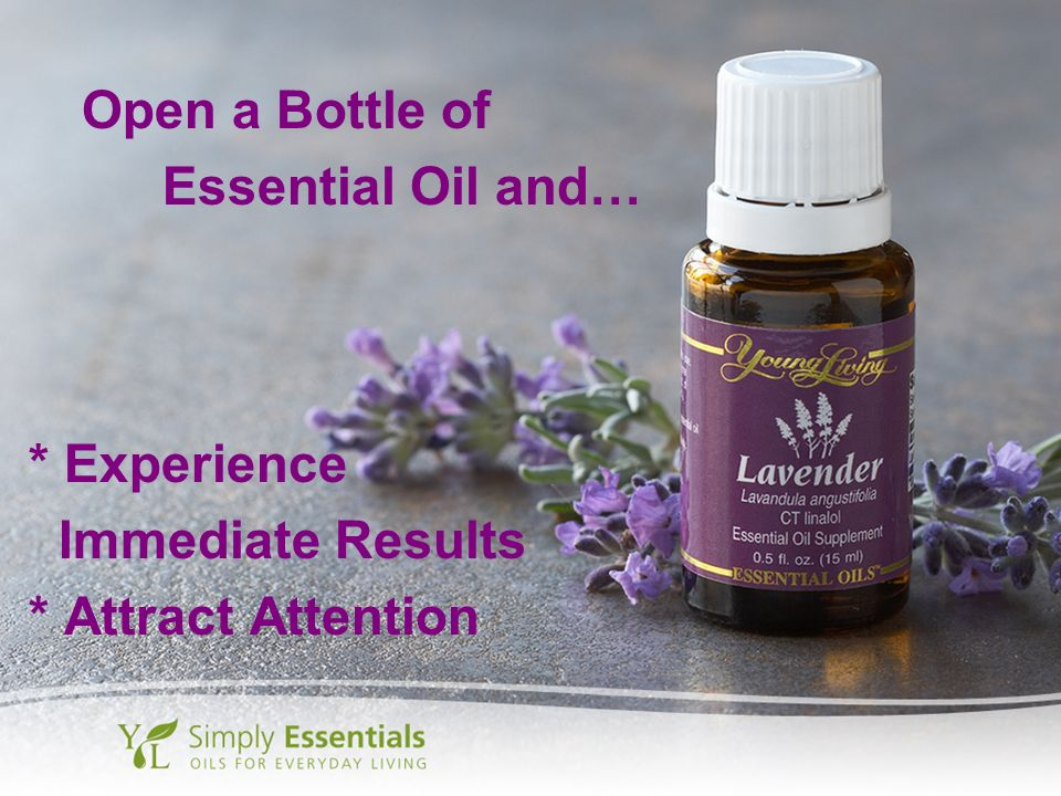 Open a Bottle of Essential Oil and… * Experience Immediate Results * Attract Attention