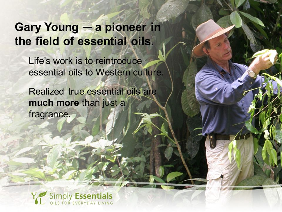 Gary Young ─ a pioneer in the field of essential oils.