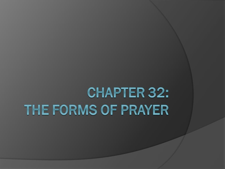 CHAPTER 32: THE FORMS OF PRAYER