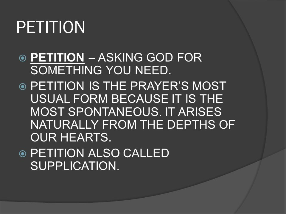 PETITION PETITION – ASKING GOD FOR SOMETHING YOU NEED.