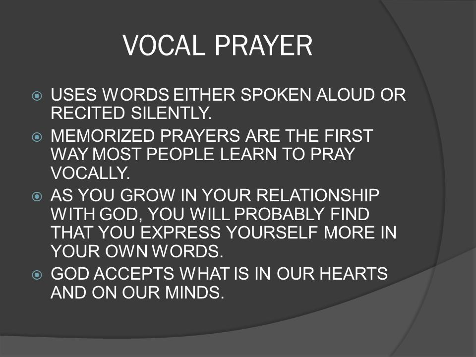 VOCAL PRAYER USES WORDS EITHER SPOKEN ALOUD OR RECITED SILENTLY.