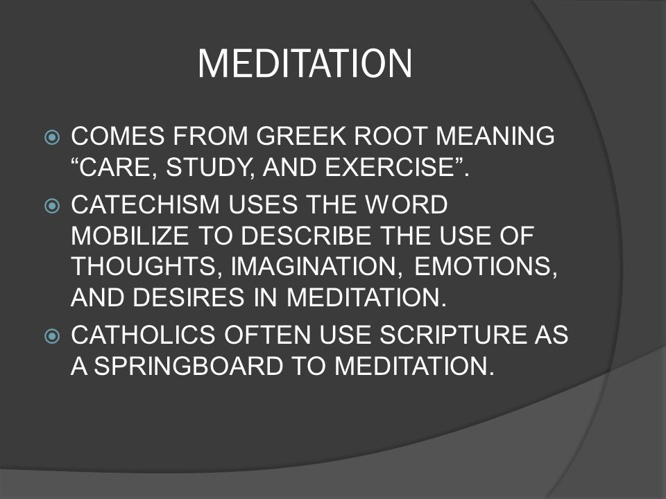 MEDITATION COMES FROM GREEK ROOT MEANING CARE, STUDY, AND EXERCISE .