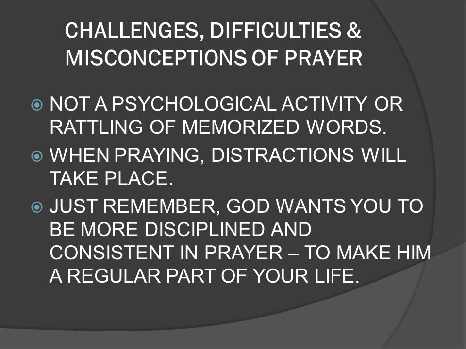 CHALLENGES, DIFFICULTIES & MISCONCEPTIONS OF PRAYER