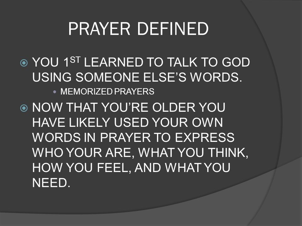 PRAYER DEFINED YOU 1ST LEARNED TO TALK TO GOD USING SOMEONE ELSE'S WORDS. MEMORIZED PRAYERS.