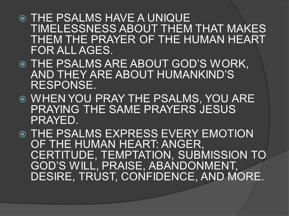 THE PSALMS HAVE A UNIQUE TIMELESSNESS ABOUT THEM THAT MAKES THEM THE PRAYER OF THE HUMAN HEART FOR ALL AGES.