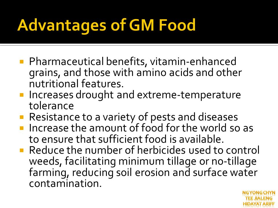 Advantages of GM Food Pharmaceutical benefits, vitamin-enhanced grains, and those with amino acids and other nutritional features.