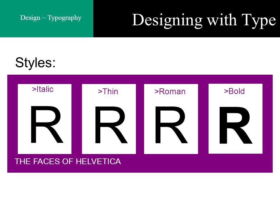 R R R R Designing with Type Styles: >Italic >Thin >Roman