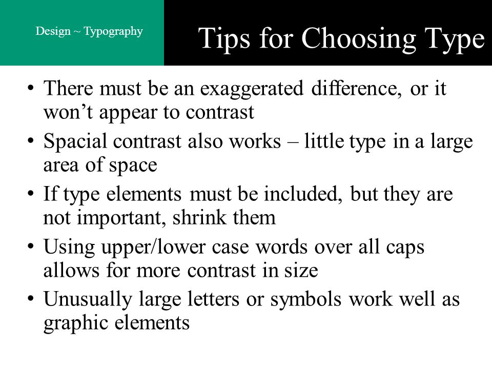 Tips for Choosing Type There must be an exaggerated difference, or it won't appear to contrast.