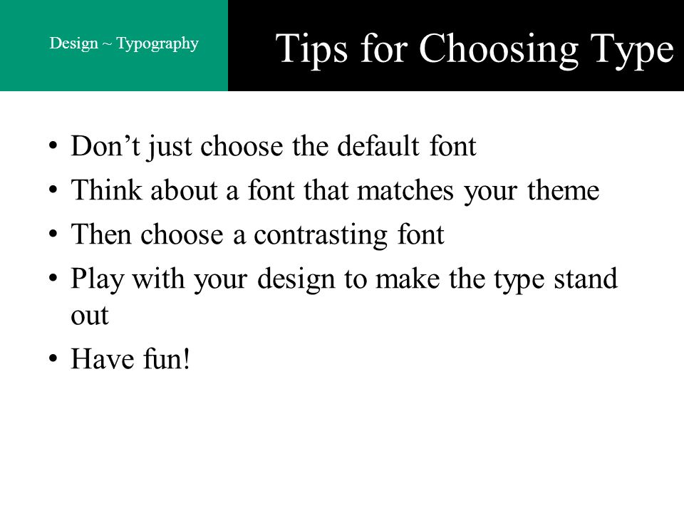 Tips for Choosing Type Don't just choose the default font