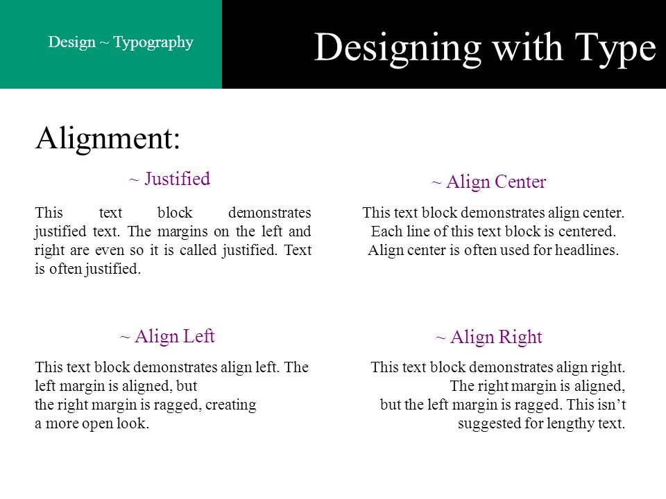 Designing with Type Alignment: ~ Justified ~ Align Center ~ Align Left