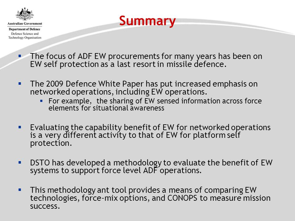 Summary The focus of ADF EW procurements for many years has been on EW self protection as a last resort in missile defence.