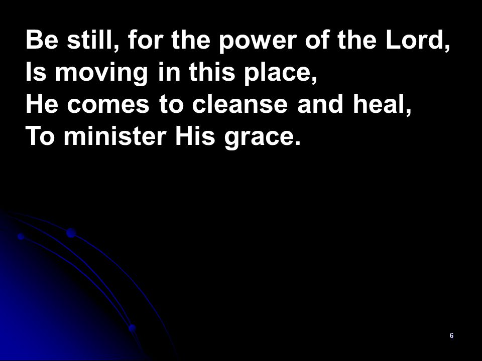 Be still, for the power of the Lord,