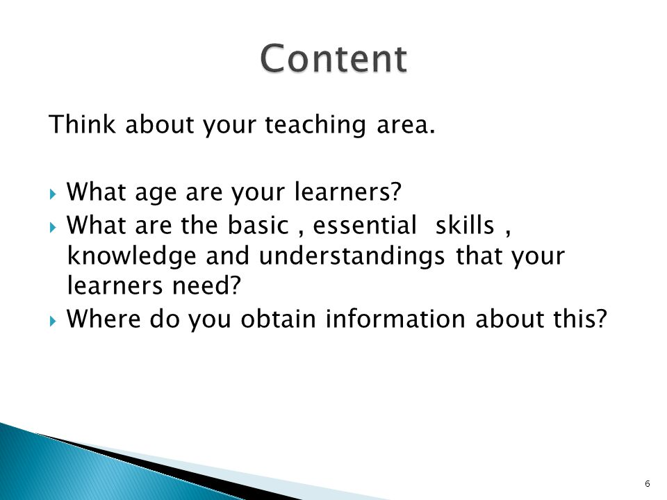 Content Think about your teaching area. What age are your learners