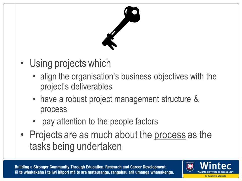 Projects are as much about the process as the tasks being undertaken