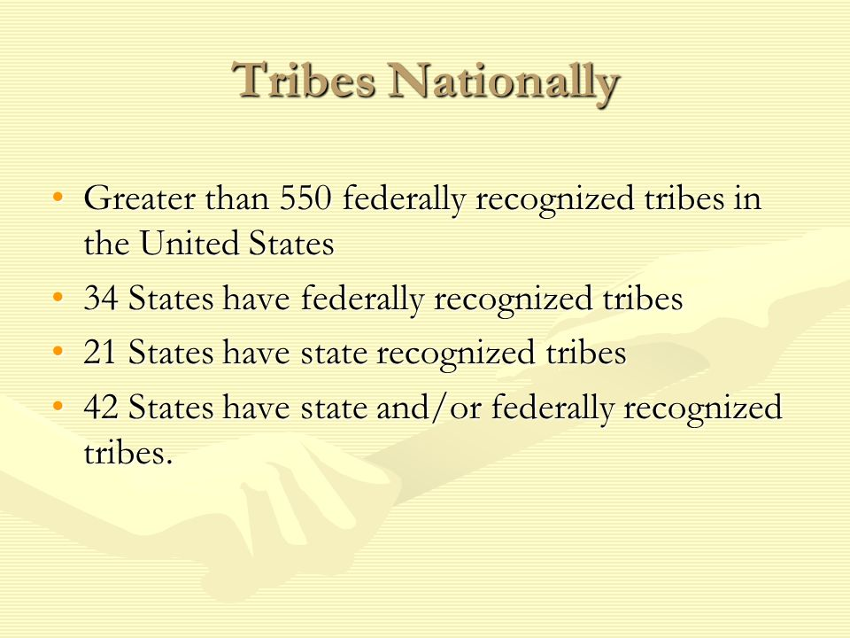 Tribes Nationally Greater than 550 federally recognized tribes in the United States. 34 States have federally recognized tribes.