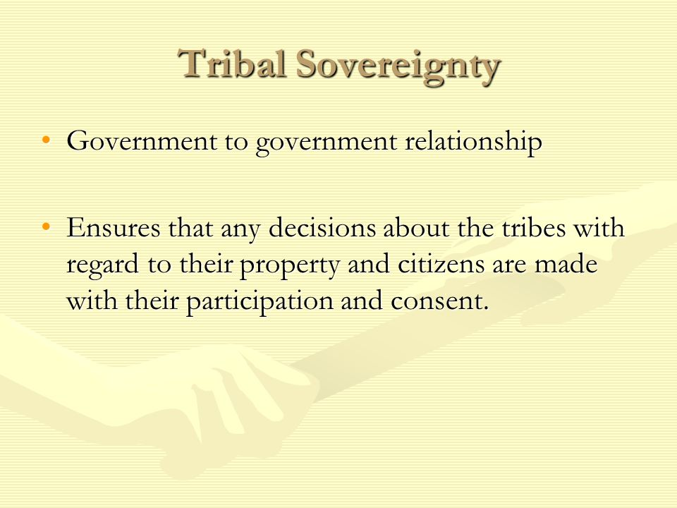 Tribal Sovereignty Government to government relationship