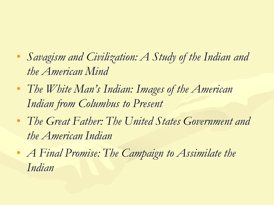 Savagism and Civilization: A Study of the Indian and the American Mind