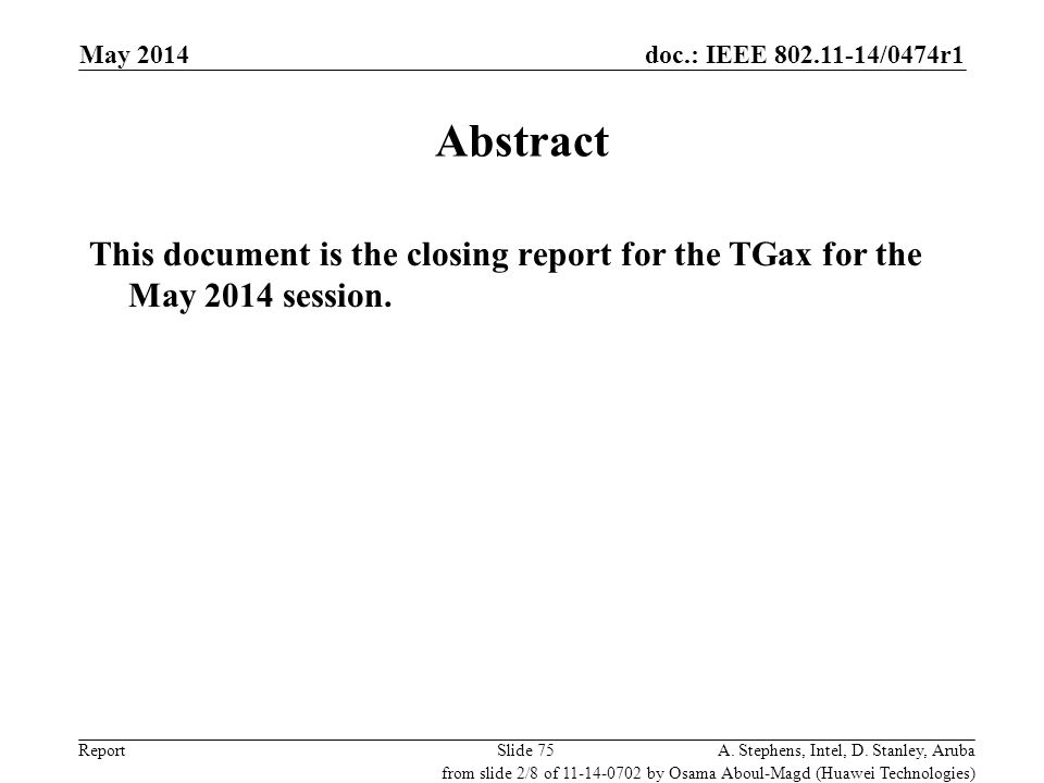 November 2011 doc.: IEEE 802.11-11/0xxxr0. May 2014. Abstract. This document is the closing report for the TGax for the May 2014 session.