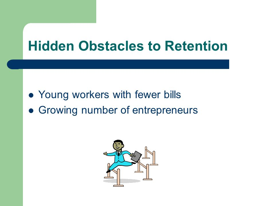Hidden Obstacles to Retention