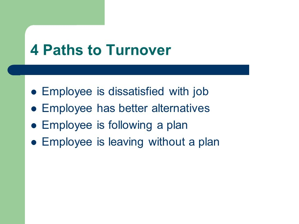4 Paths to Turnover Employee is dissatisfied with job
