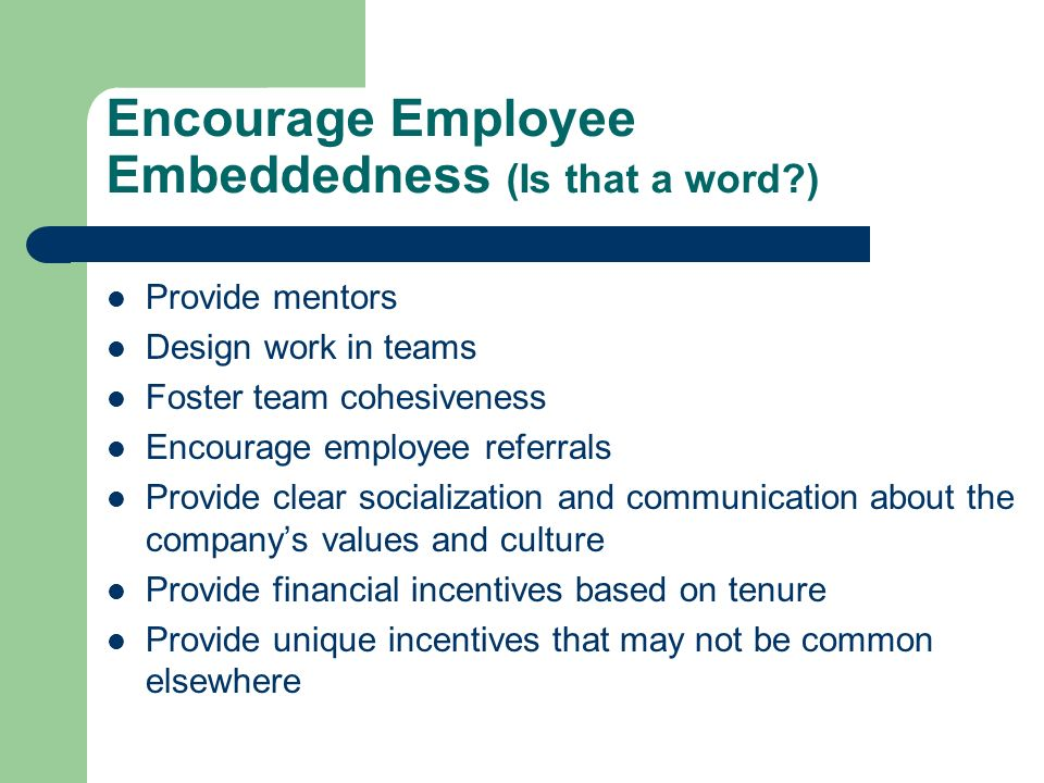 Encourage Employee Embeddedness (Is that a word )
