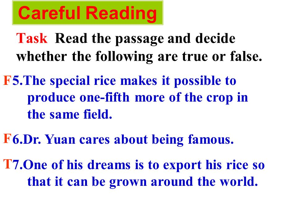 Careful Reading Task Read the passage and decide whether the following are true or false. F.