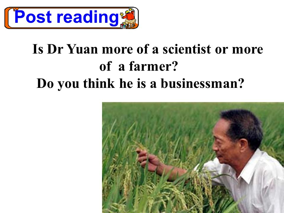 Post reading Is Dr Yuan more of a scientist or more of a farmer