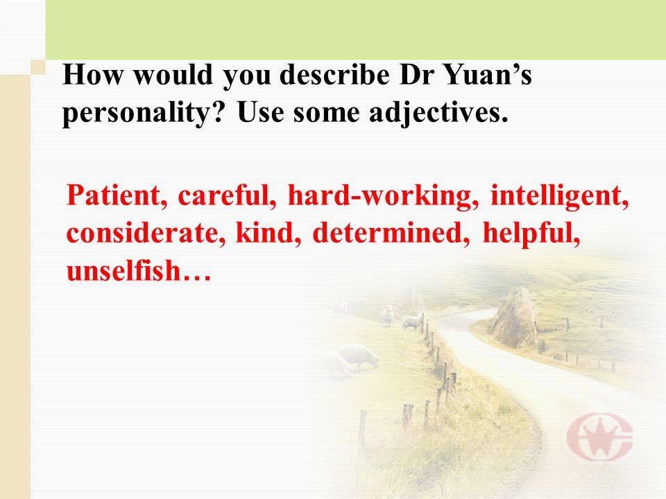 How would you describe Dr Yuan's personality Use some adjectives.