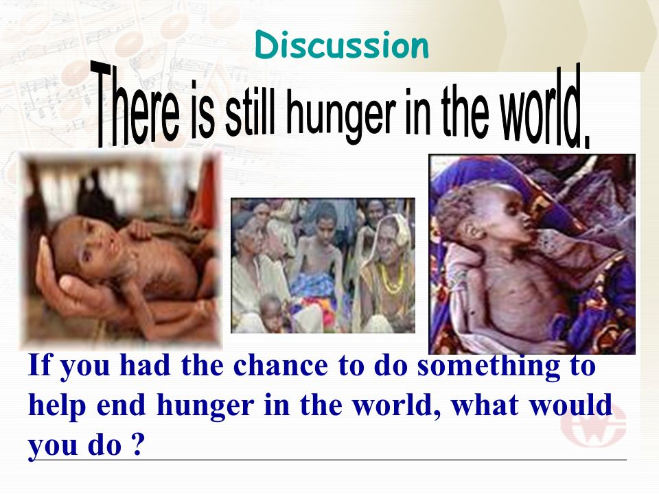 There is still hunger in the world.