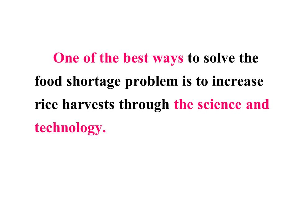 One of the best ways to solve the food shortage problem is to increase rice harvests through the science and technology.