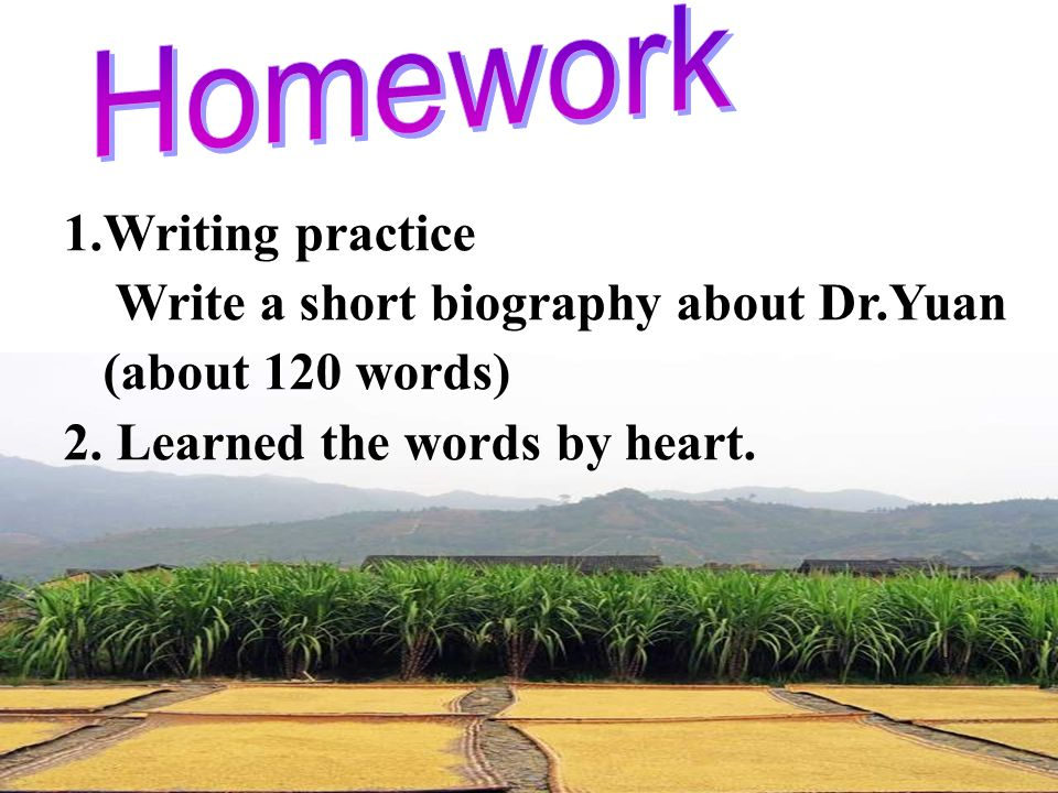 Homework Writing practice. Write a short biography about Dr.Yuan.