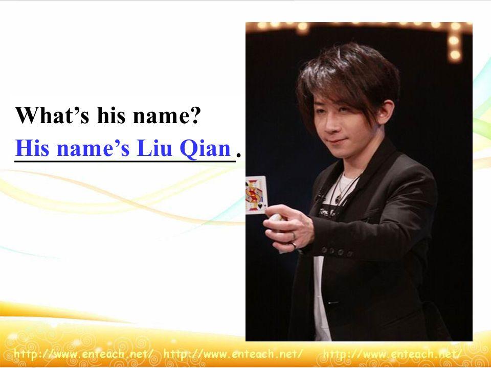 What's his name __________________. His name's Liu Qian
