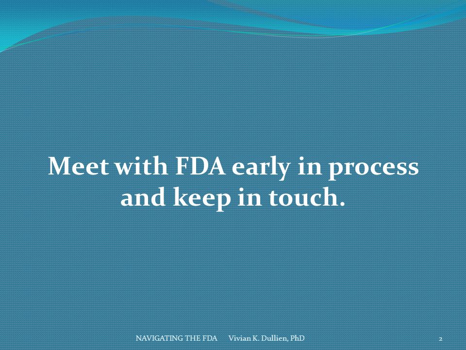 Meet with FDA early in process and keep in touch.
