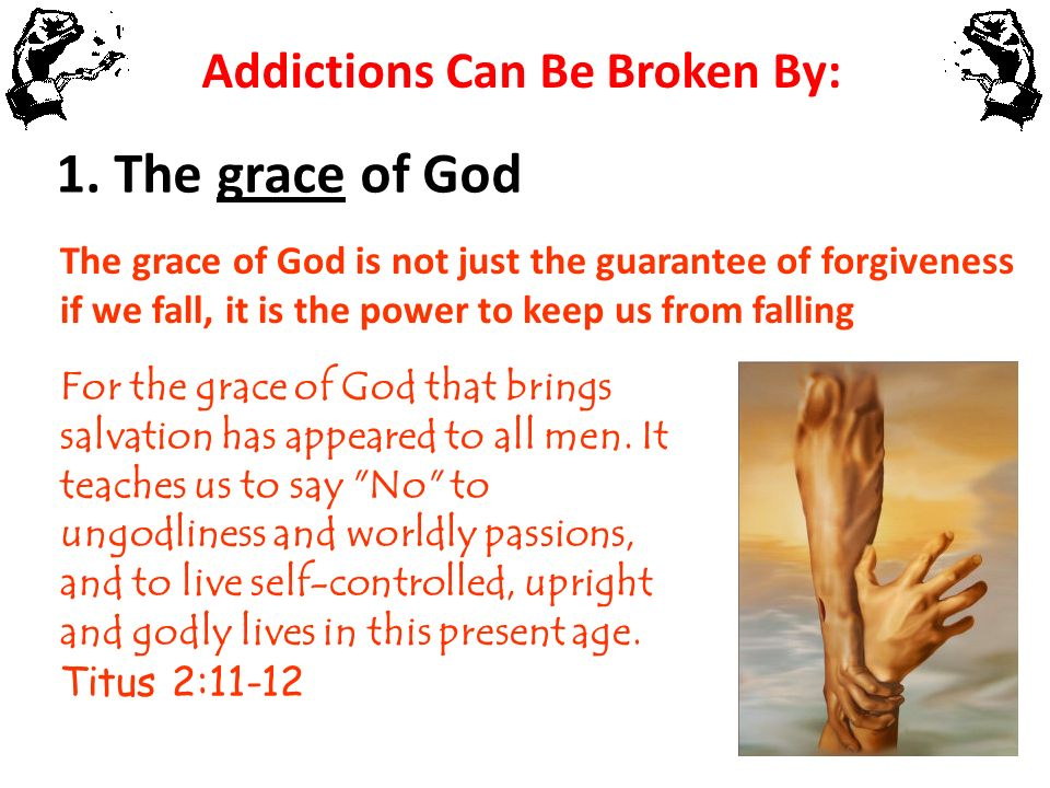 Addictions Can Be Broken By: