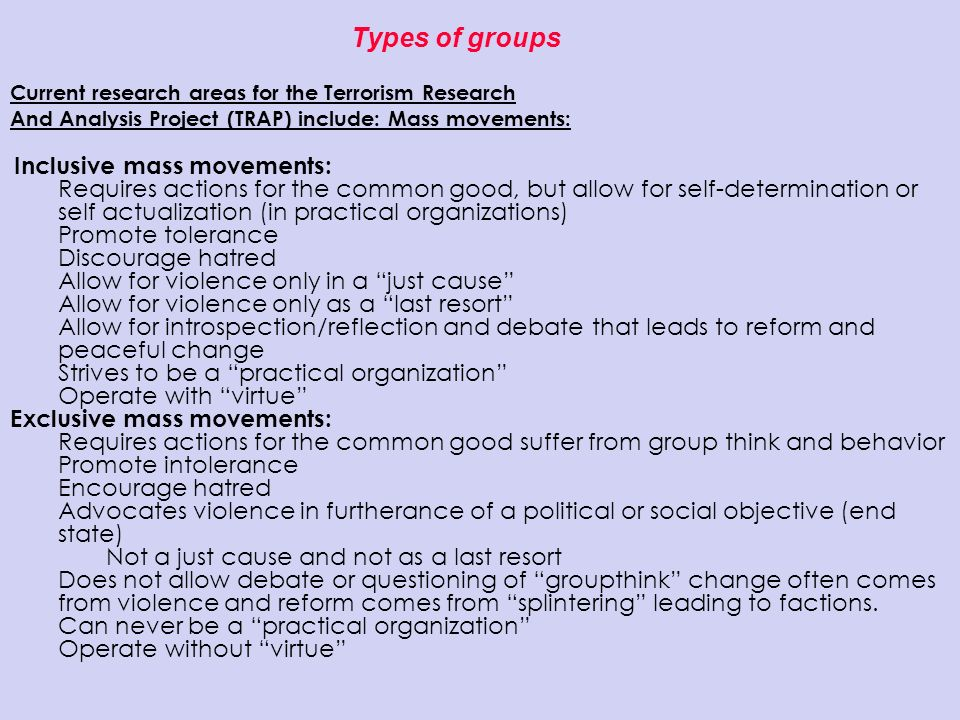 Types of groups Current research areas for the Terrorism Research. And Analysis Project (TRAP) include: Mass movements: