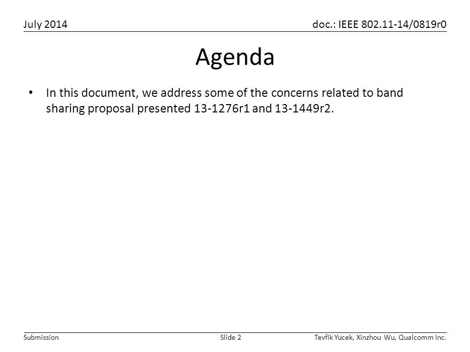 Agenda In this document, we address some of the concerns related to band sharing proposal presented 13-1276r1 and 13-1449r2.