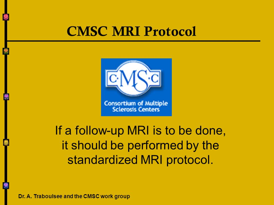 CMSC MRI Protocol If a follow-up MRI is to be done, it should be performed by the standardized MRI protocol.