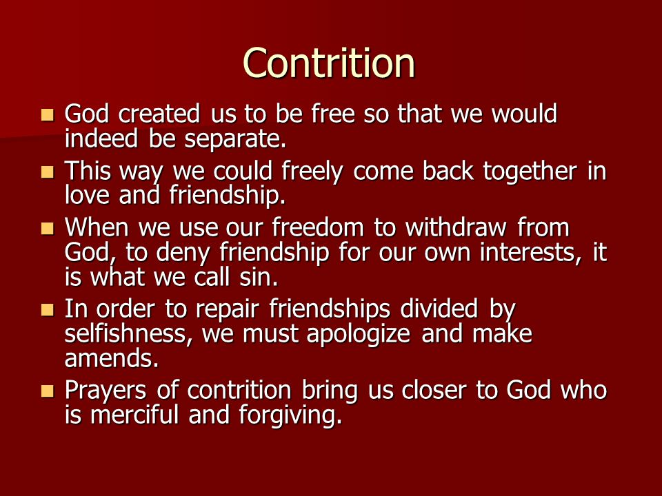Contrition God created us to be free so that we would indeed be separate. This way we could freely come back together in love and friendship.