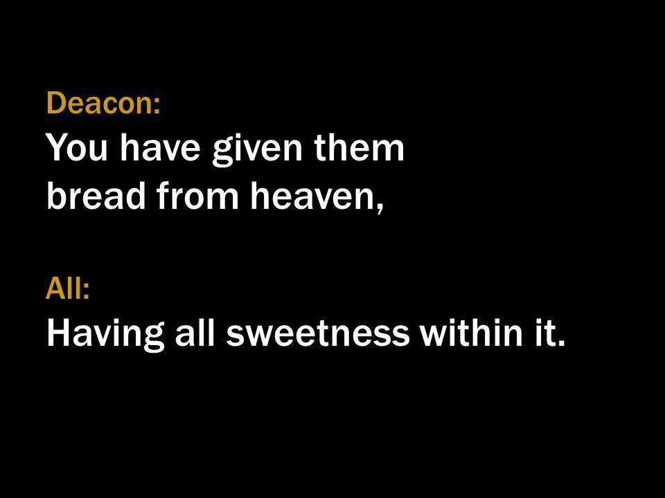 bread from heaven, Deacon: You have given them