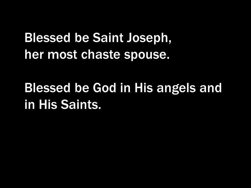 Blessed be Saint Joseph,