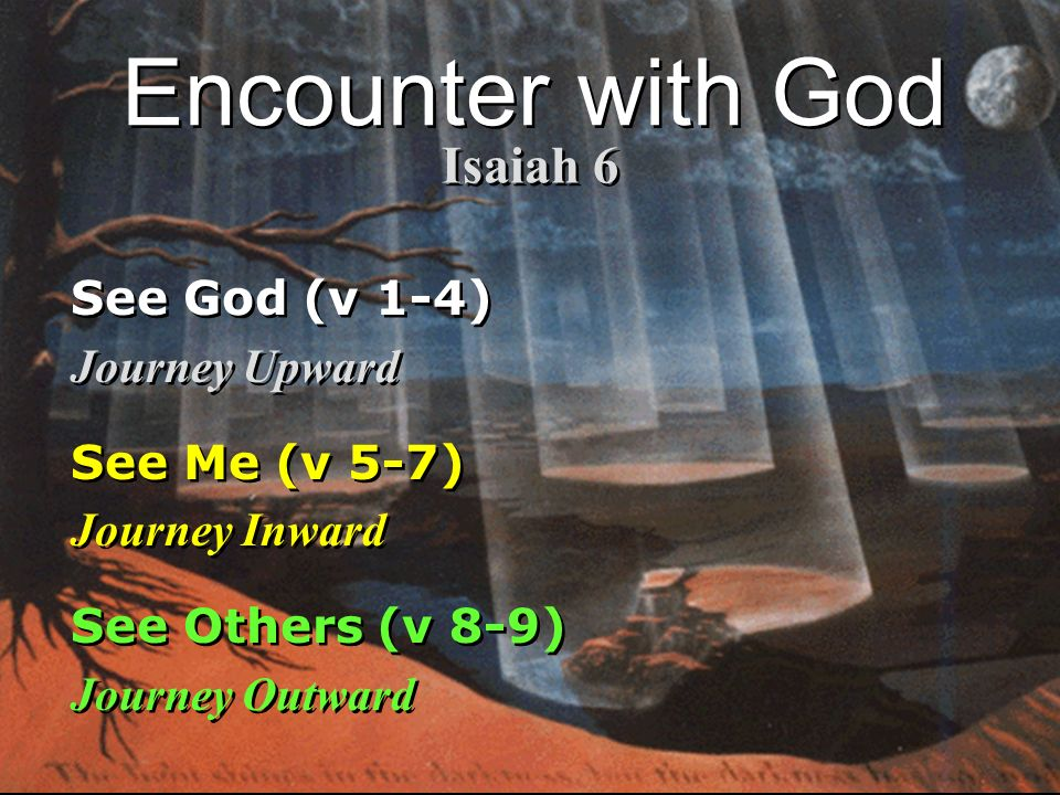Encounter with God Isaiah 6 See God (v 1-4) Journey Upward