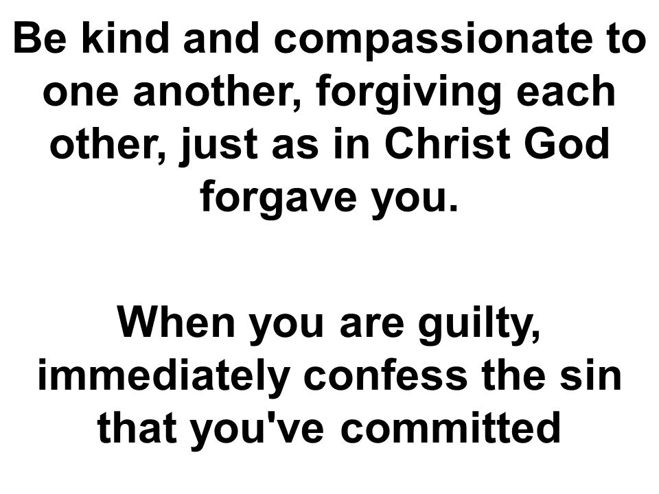 When you are guilty, immediately confess the sin that you ve committed