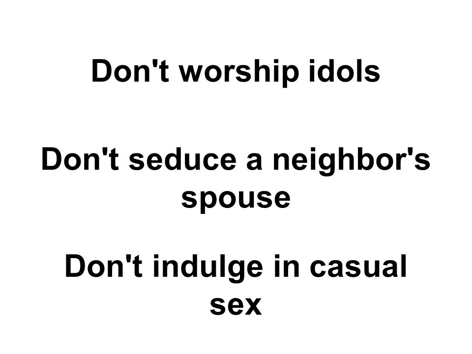 Don t seduce a neighbor s spouse Don t indulge in casual sex